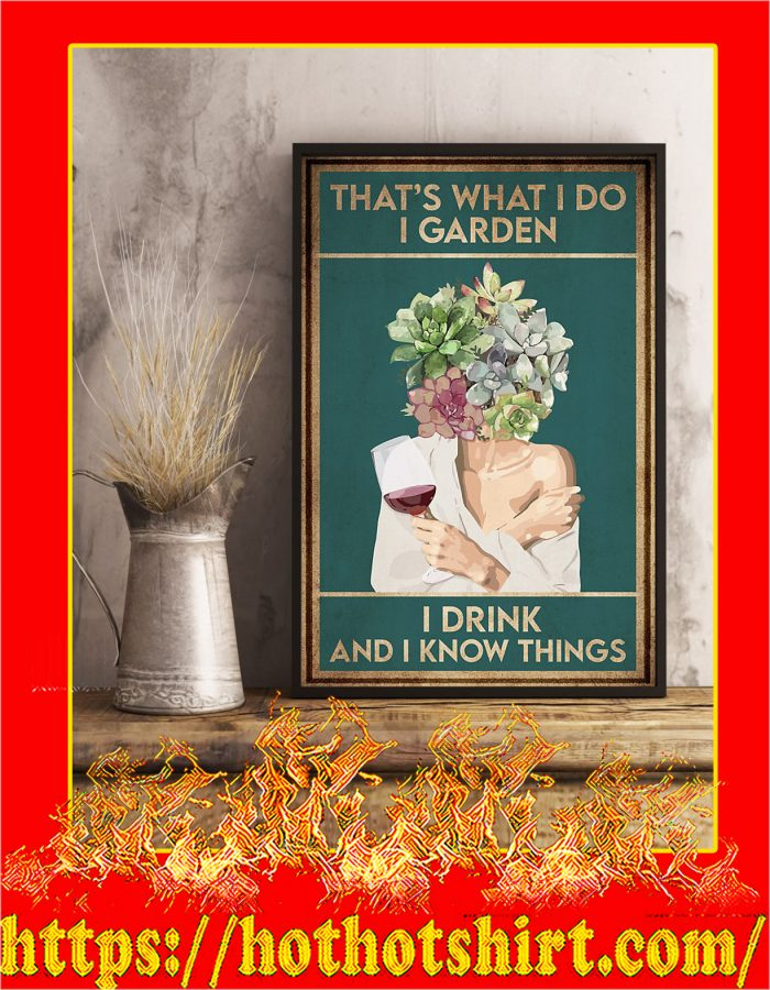 Wine that's what i do i garden i drink and i know things poster
