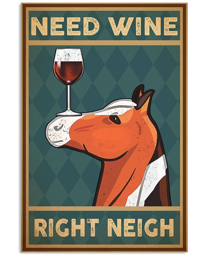 Horse need wine right neigh poster