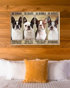 Poster Boston terrier be strong be brave be humble be badass