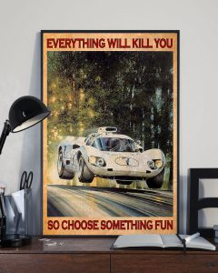 Poster Car Racing everything will kill you so choose something fun
