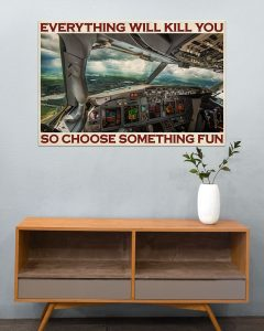 Poster Aviation pilot everything will kill you so choose something fun