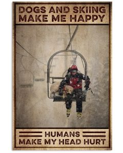 Poster Dogs and skiing make me happy humans make my head hurt