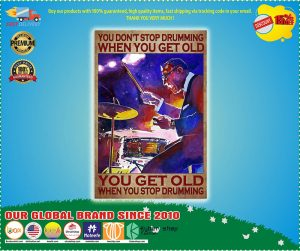 Poster Drummer you don't stop drumming when you get old 2