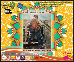 Poster Ironworker everything will kill you so choose something fun