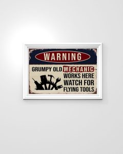 Warning grumpy old mechanic works here watch for flying tools poster 3