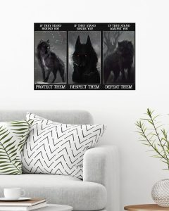 Poster Wolf if they stand behind you protect them if they stand beside you respect them