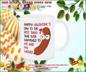 Happy valentine's day to the best thing to me and my wiener mug