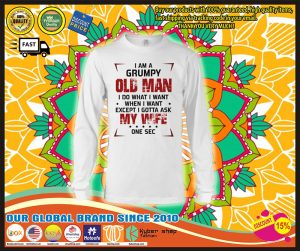I am a grumpy old man I do what I want when I want except I gotta ask my wife shirt