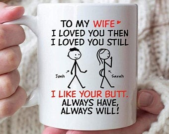 Personalized mug To my wife I loved you then I love you still I like you butt always
