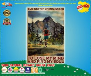 Poster And into the mountains I go to lose my mind and find my soul