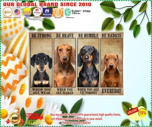 Poster Dachshund be trong be brave be humble be badass