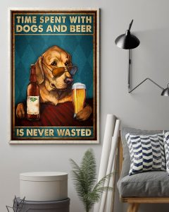 Poster Time spent with dogs and beer is never wasted
