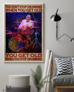 Poster You don't stop drumming when you get old you get old when you stop drumming 2