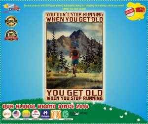 Poster You don't stop running when you get old you get old when you stop running