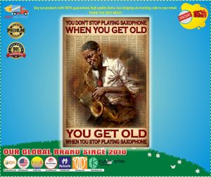 You don't stop playing saxophone when you get old poster 2