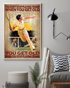 Poster You get old when you stop play tennis You don't stop playing tennis when you get old