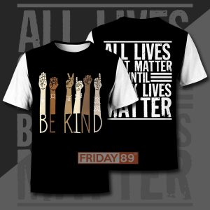 Be kind all lives can't matter until 3d print hoodie 3