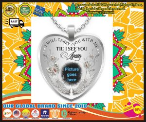 I will carry you with me Till I see you again custom picture necklace