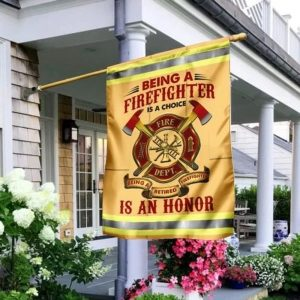 Being a firefight is a choice is an honor flag