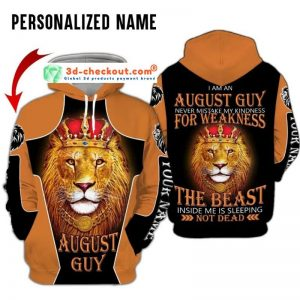 I am a august guy never mistake my kindness for weakness the beast inside me is sleeping not dead custom name 3D hoodie