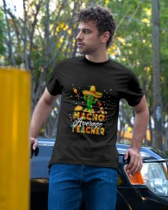 Nacho average teacher shirt 3