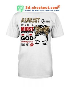 August queen even in the midst of my storm 2D shirt