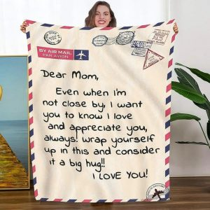 Dear mom even I am close by I love you and appreciate you blanket