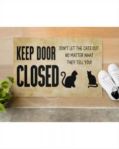 Keep door close don't let the cats out no matter what they tell you doormat