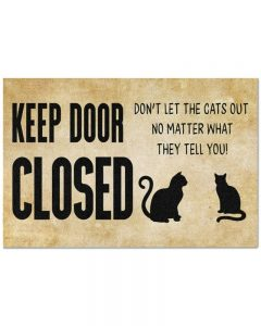 Keep door close don't the cats out no matter what they tell you doormat