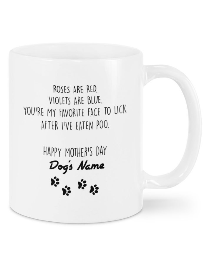 Roses are red violets are blue you're my favorite face to lick after i've eaten poo custom name mug