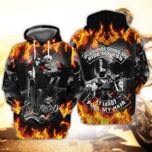 Skull fire if you are going to ride my ass at least pull my hair 3D hoodie