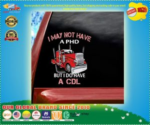 Truck I may not have and PHD but I do have a CDL decal1