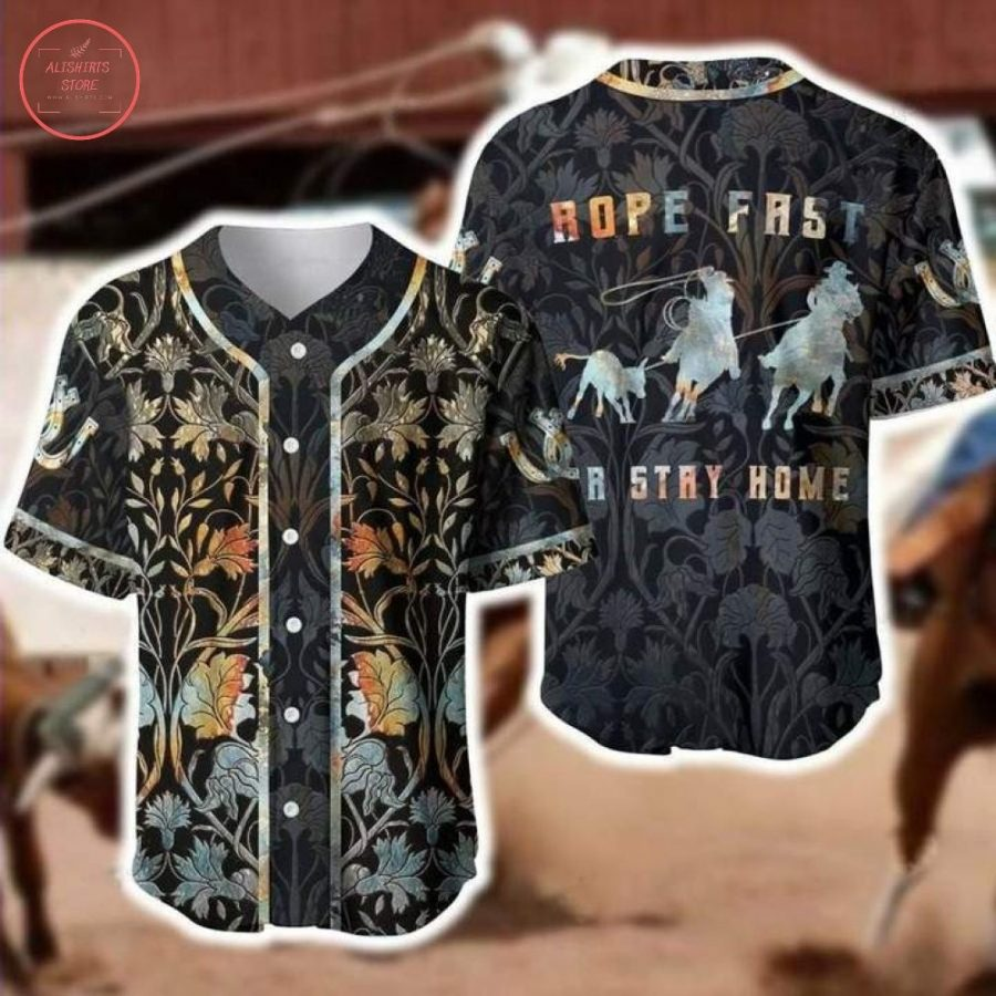 Team Roping Rope Fast Or Stay Home Baseball Jersey